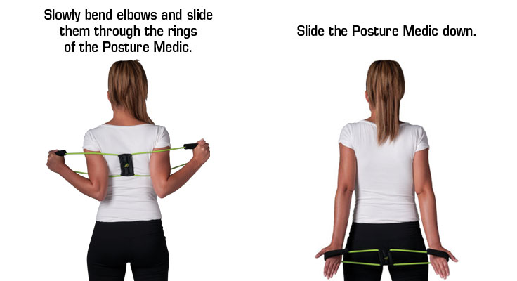 Slide the Posture Medic down off of your arms. Slide the Posture Medic down.
